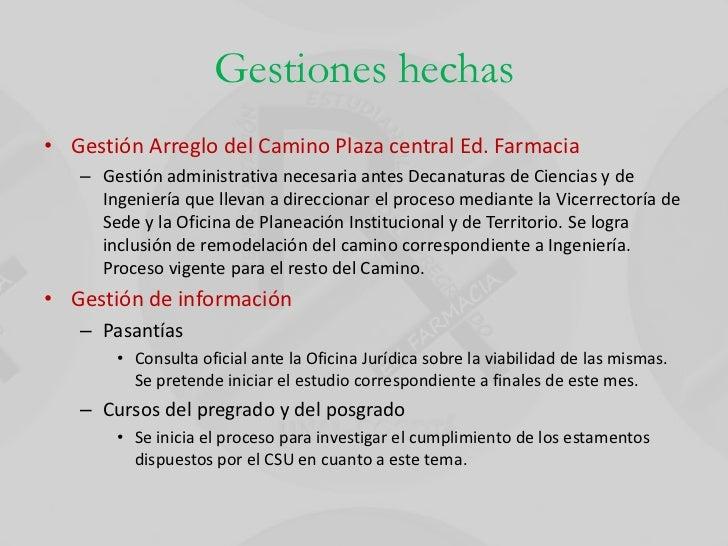 Gestiones hechas• Gestión Arreglo del Camino Plaza central Ed. Farmacia   – Gestión administrativa necesaria antes Decanat...