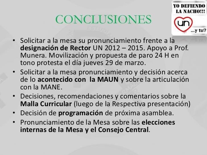 CONCLUSIONES• Solicitar a la mesa su pronunciamiento frente a la  designación de Rector UN 2012 – 2015. Apoyo a Prof.  Mun...