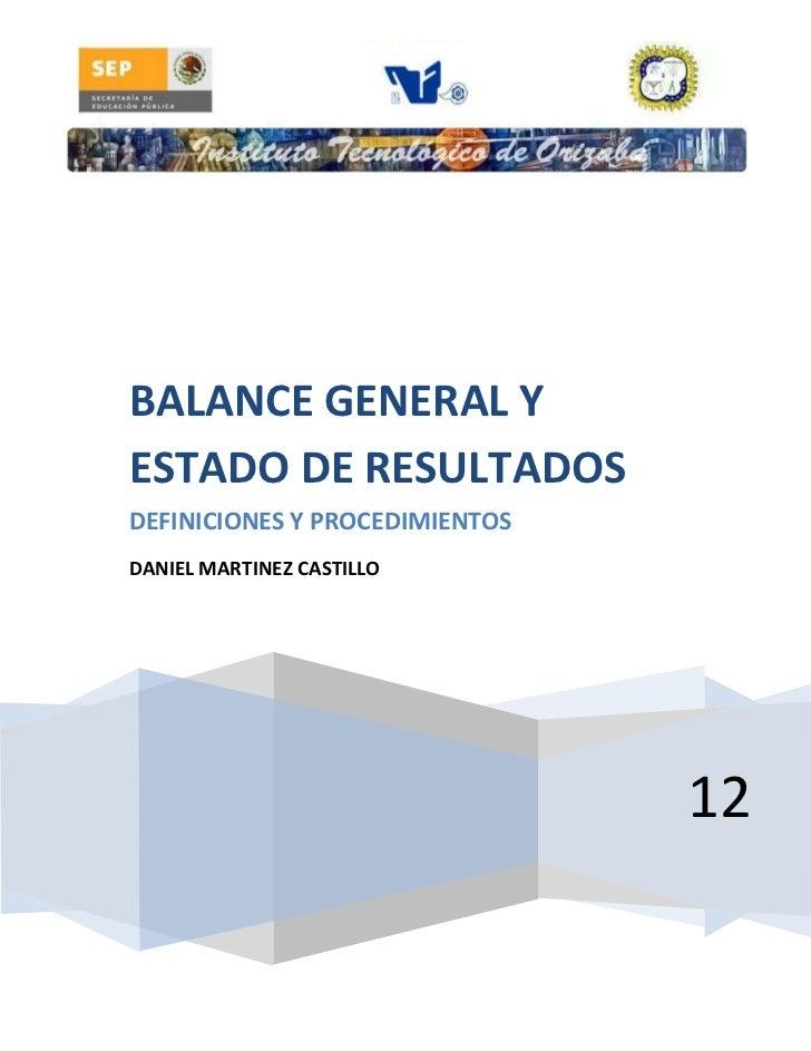 BALANCE GENERAL YESTADO DE RESULTADOSDEFINICIONES Y PROCEDIMIENTOSDANIEL MARTINEZ CASTILLO                                12