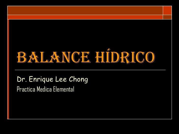 Balance Hídrico   Dr. Enrique Lee Chong Practica Medica Elemental