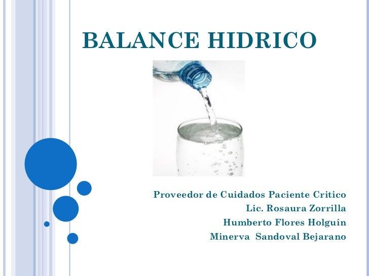 BALANCE HIDRICO Proveedor de Cuidados Paciente Critico Lic. Rosaura Zorrilla Humberto Flores Holguín Minerva  Sandoval Bej...