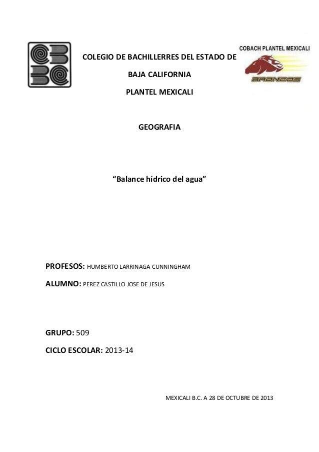 """COLEGIO DE BACHILLERRES DEL ESTADO DE BAJA CALIFORNIA PLANTEL MEXICALI  GEOGRAFIA  """"Balance hídrico del agua""""  PROFESOS: H..."""
