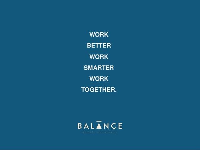 WORK BETTER WORK  SMARTER WORK TOGETHER.