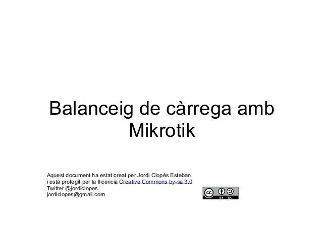 Balanceig de càrrega amb Mikrotik Aquest document ha estat creat per Jordi Clopés Esteban i està protegit per la llicencia...