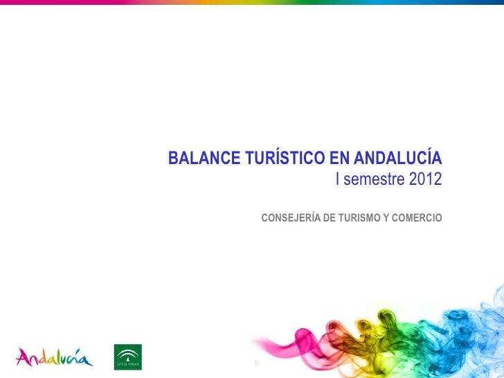 BALANCE TURÍSTICO EN ANDALUCÍA                   I semestre 2012           CONSEJERÍA DE TURISMO Y COMERCIO