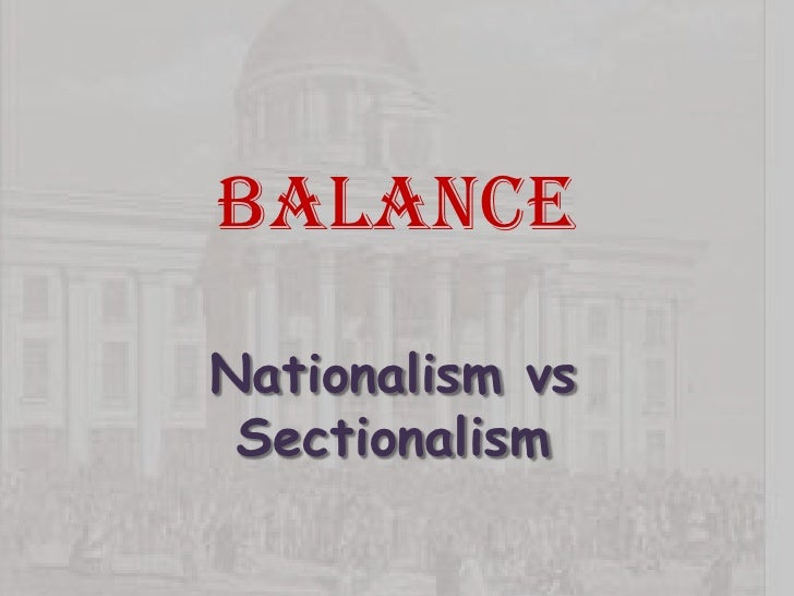 Balance<br />Nationalism vs Sectionalism<br />