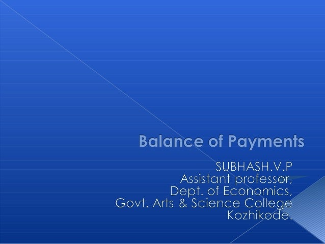 Balance of Payment is thesystematic record of all theinternational    economic     ormonetary transactions of acountry dur...