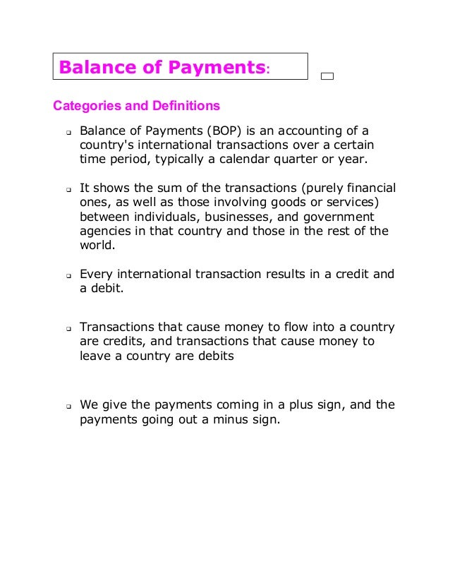 Categories and Definitions  Balance of Payments (BOP) is an accounting of a country's international transactions over a c...