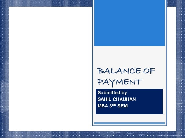 BALANCE OF PAYMENT Submitted by SAHIL CHAUHAN MBA 3RD SEM
