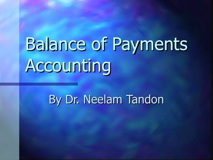 Balance of Payments Accounting By Dr. Neelam Tandon