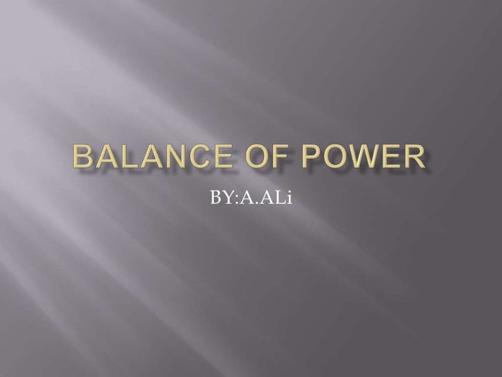 BALANCE OF POWER<br />BY:A.ALi<br />