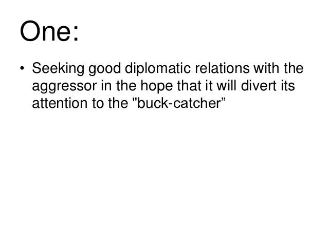 """One: • Seeking good diplomatic relations with the aggressor in the hope that it will divert its attention to the """"buck-cat..."""