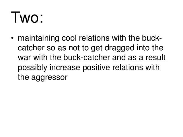 Two: • maintaining cool relations with the buck- catcher so as not to get dragged into the war with the buck-catcher and a...
