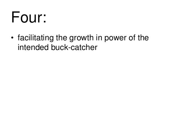 Four: • facilitating the growth in power of the intended buck-catcher