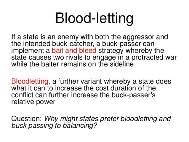 Blood-letting If a state is an enemy with both the aggressor and the intended buck-catcher, a buck-passer can implement a ...