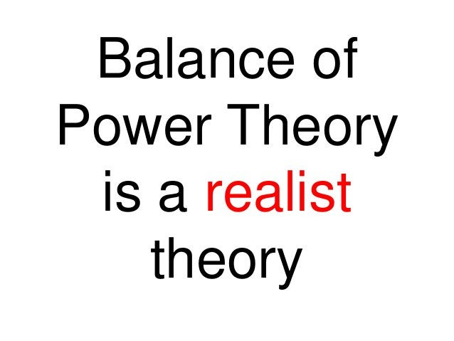 Balance of Power Theory is a realist theory