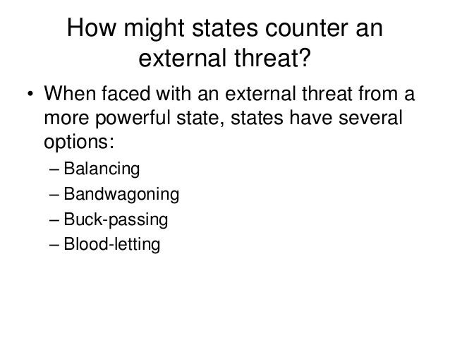 How might states counter an external threat? • When faced with an external threat from a more powerful state, states have ...