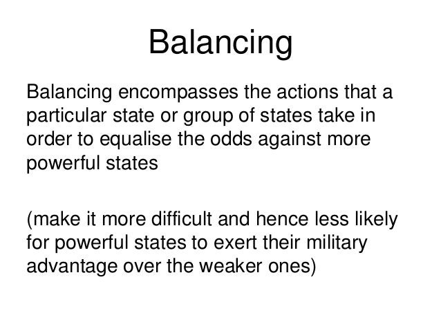 Balancing Balancing encompasses the actions that a particular state or group of states take in order to equalise the odds ...