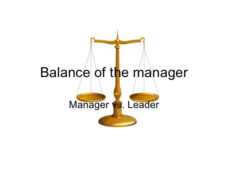 Balance of the manager    Manager vs. Leader