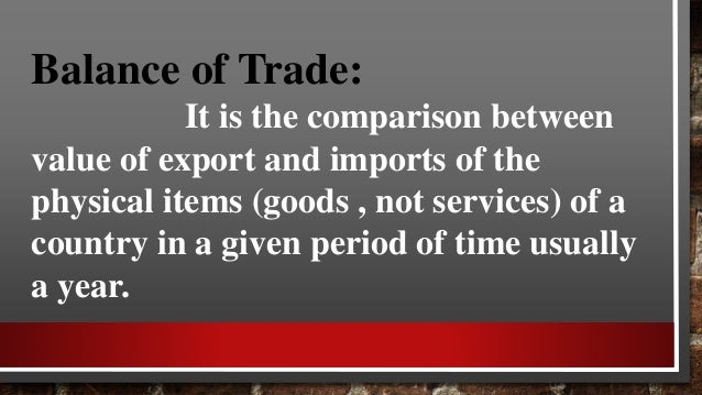 A country has to deal with other countries in respect of 3 items:- Visible items: which include all types of physical good...