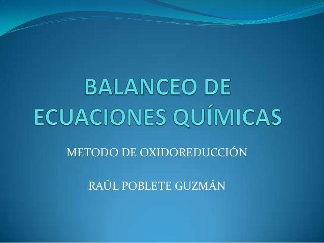 METODO DE OXIDOREDUCCIÓN  RAÚL POBLETE GUZMÁN