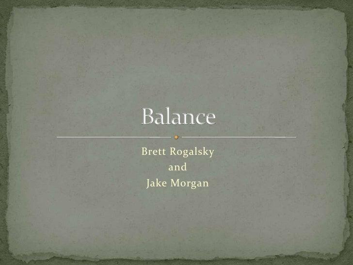 Brett Rogalsky<br />and<br />Jake Morgan<br />Balance<br />