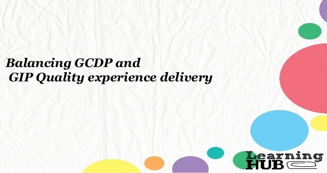 Balancing GCDP and GIP Quality experience delivery