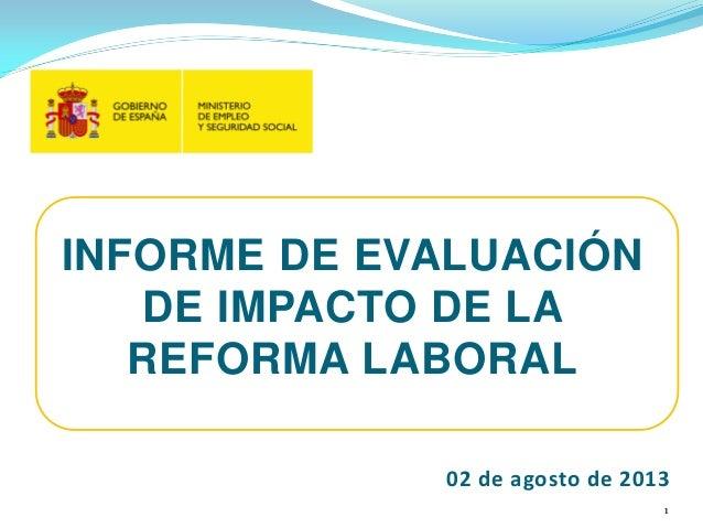 INFORME DE EVALUACIÓN DE IMPACTO DE LA REFORMA LABORAL 02 de agosto de 2013 1