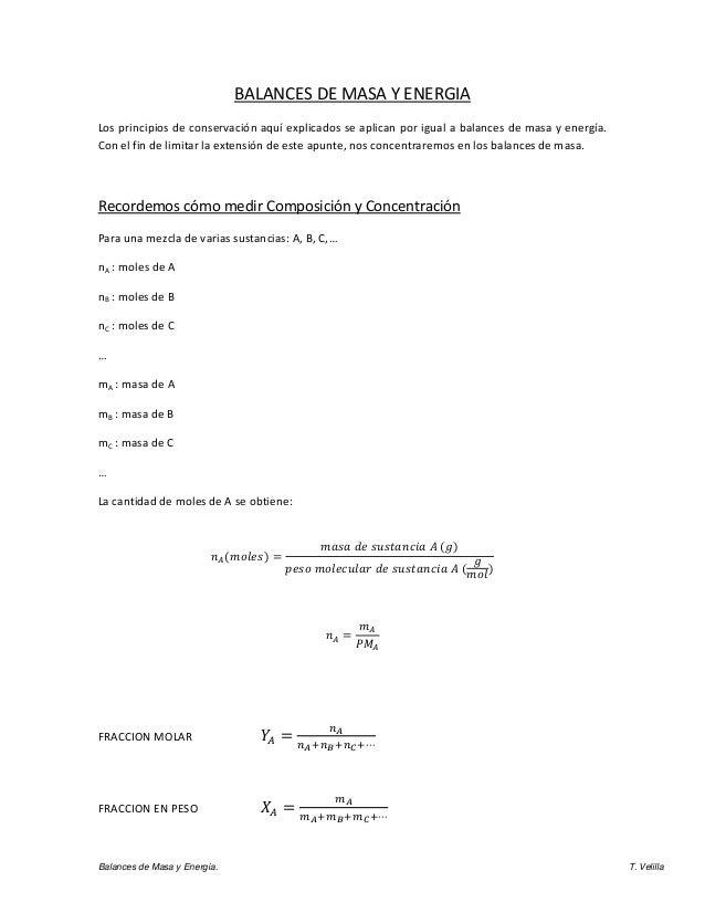 BALANCES DE MASA Y ENERGIA Los principios de conservación aquí explicados se aplican por igual a balances de masa y energí...