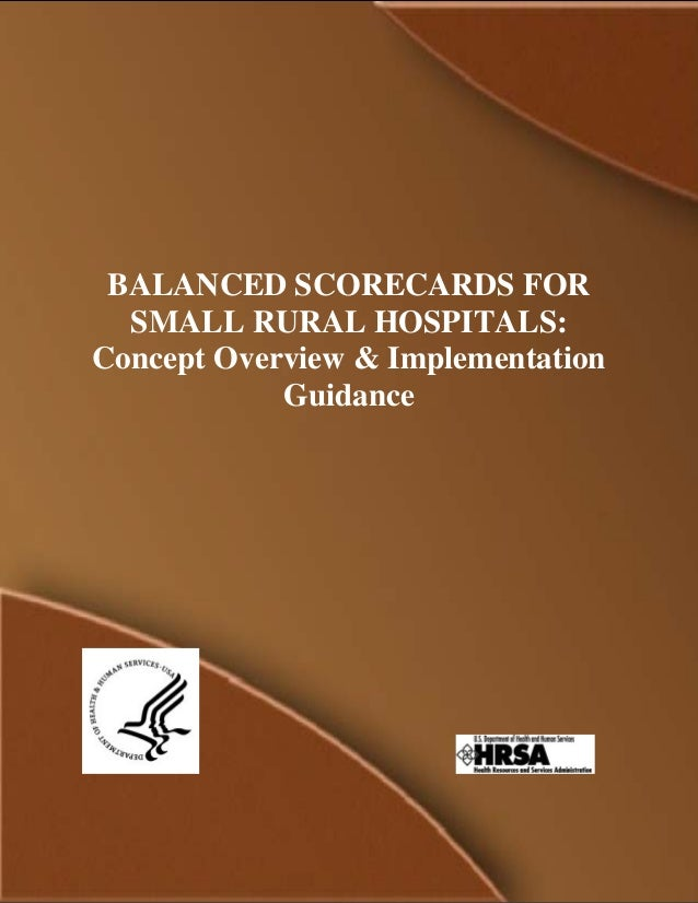 1 BALANCED SCORECARDS FOR SMALL RURAL HOSPITALS: Concept Overview & Implementation Guidance