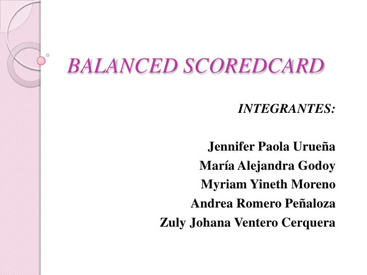 BALANCED SCOREDCARD<br />INTEGRANTES:<br />Jennifer Paola Urueña<br />María Alejandra Godoy<br />Myriam Yineth Moreno<br /...