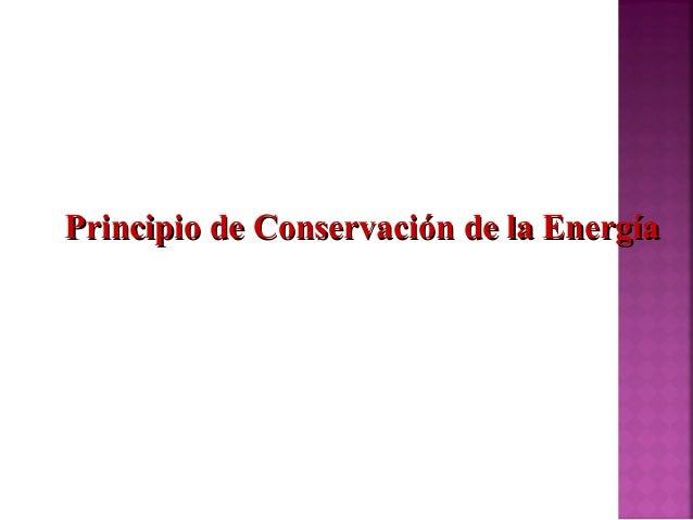 Principio de Conservación de la EnergíaPrincipio de Conservación de la Energía