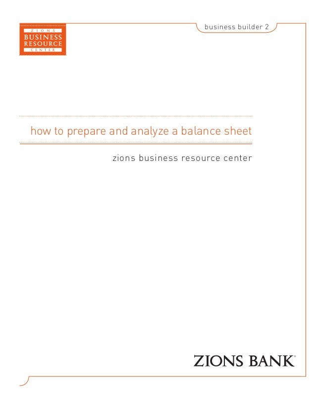 business builder 2how to prepare and analyze a balance sheet               zions business resource center