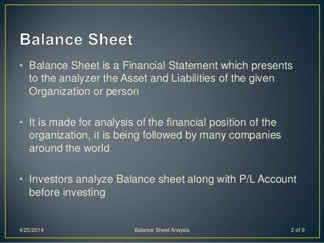 • Balance Sheet is a Financial Statement which presents to the analyzer the Asset and Liabilities of the given Organizatio...