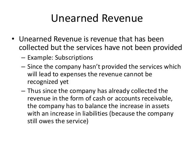 Unearned Revenue  • Unearned Revenue is revenue that has been  collected but the services have not been provided  – Exampl...