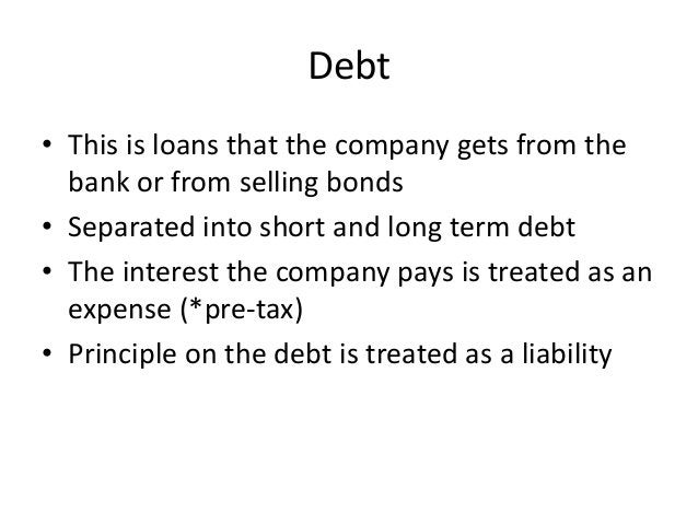 Debt  • This is loans that the company gets from the  bank or from selling bonds  • Separated into short and long term deb...