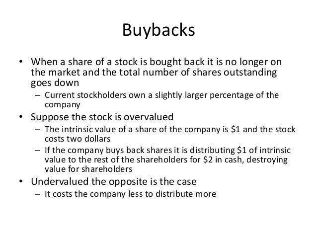 Buybacks  • When a share of a stock is bought back it is no longer on  the market and the total number of shares outstandi...
