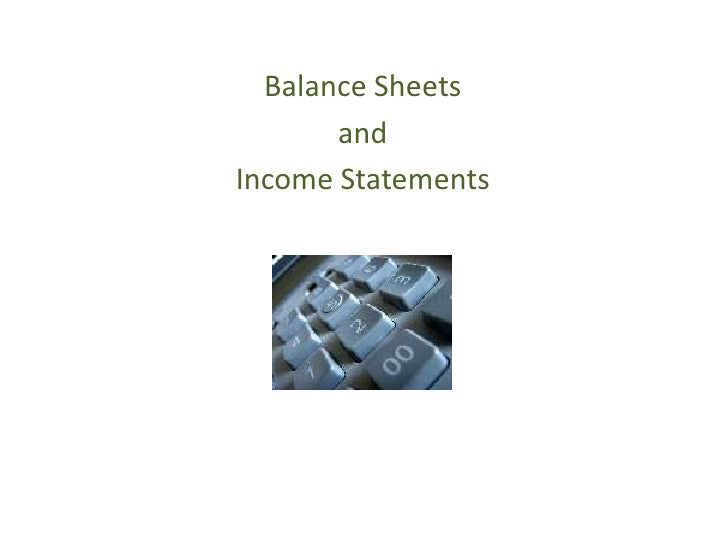 Balance Sheets<br />and<br />Income Statements<br />