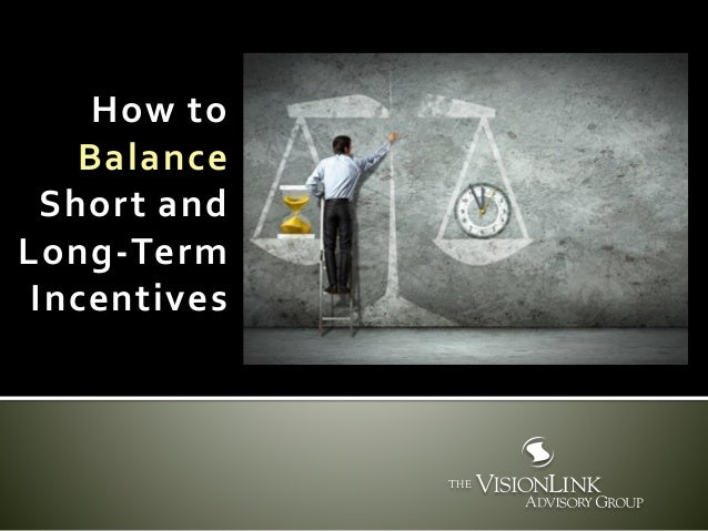 How to Balance Short and Long-Term Incentives