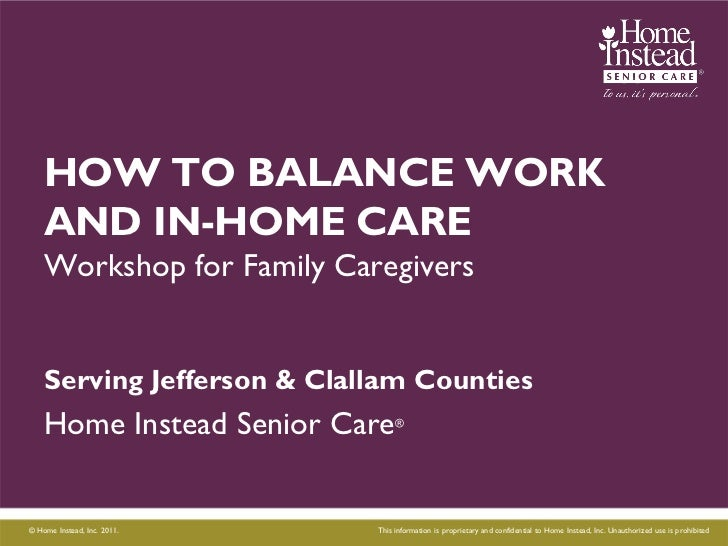 HOW TO BALANCE WORK    AND IN-HOME CARE    Workshop for Family Caregivers    Serving Jefferson & Clallam Counties    Home ...