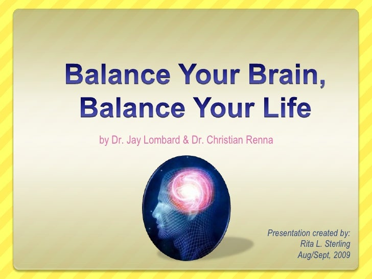 Balance Your Brain, Balance Your Life<br />by Dr. Jay Lombard & Dr. Christian Renna<br />Presentation created by:<br />Rit...