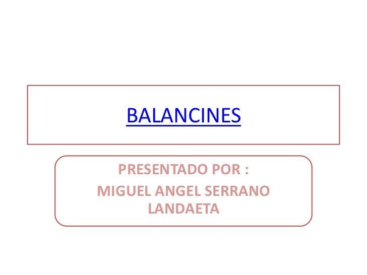 BALANCINES  PRESENTADO POR :MIGUEL ANGEL SERRANO     LANDAETA