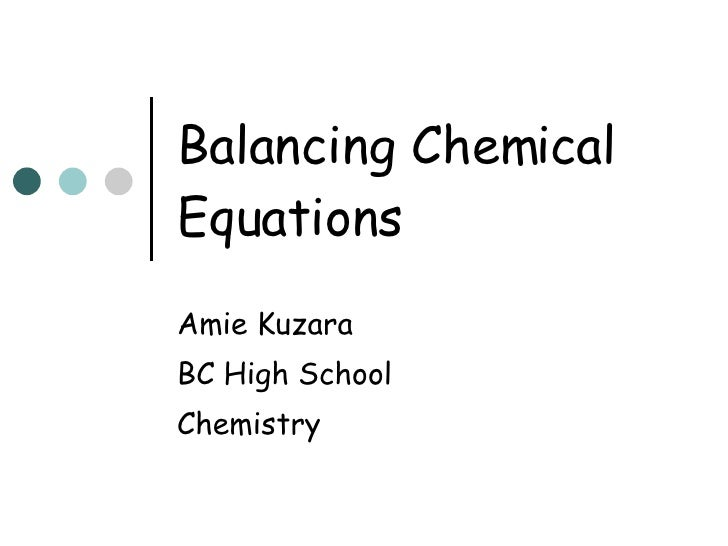 Balancing Chemical Equations Amie Kuzara BC High School Chemistry