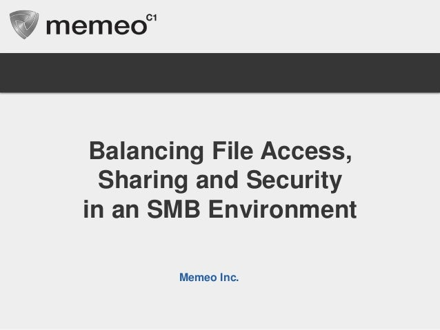 Balancing File Access,Sharing and Securityin an SMB EnvironmentMay 30, 2013