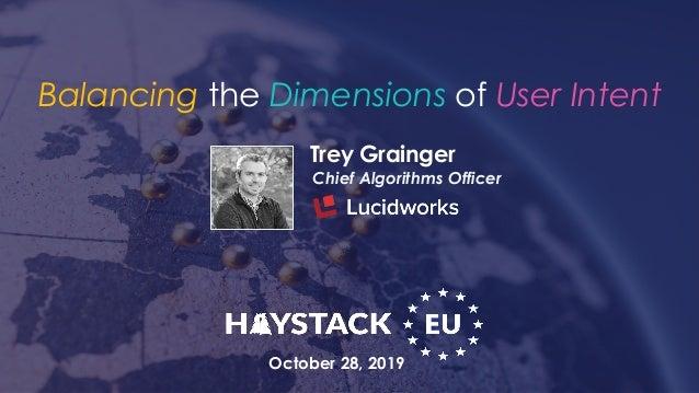 Trey Grainger Chief Algorithms Officer Balancing the Dimensions of User Intent October 28, 2019
