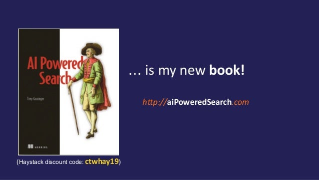 http://aiPoweredSearch.com ... is my new book! (Haystack discount code: ctwhay19)