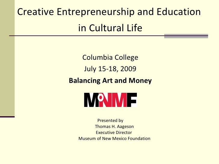 <ul><li>Creative Entrepreneurship and Education  </li></ul><ul><li>in Cultural Life </li></ul><ul><li>Columbia College </l...