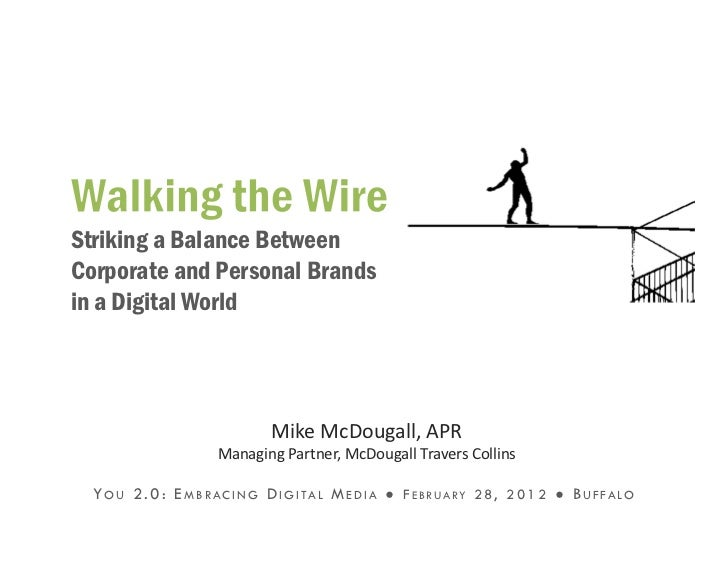 Striking a Balance BetweenCorporate and Personal Brandsin a Digital World                                   Mike McDougall...