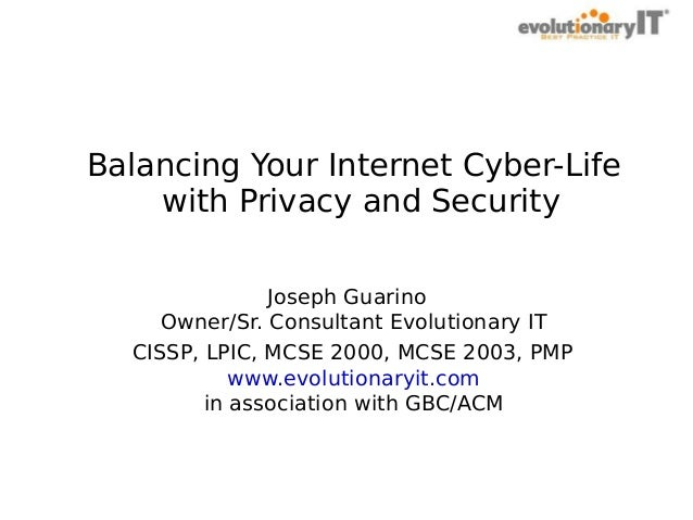 . Balancing Your Internet Cyber-Life with Privacy and Security Joseph Guarino Owner/Sr. Consultant Evolutionary IT CISSP, ...