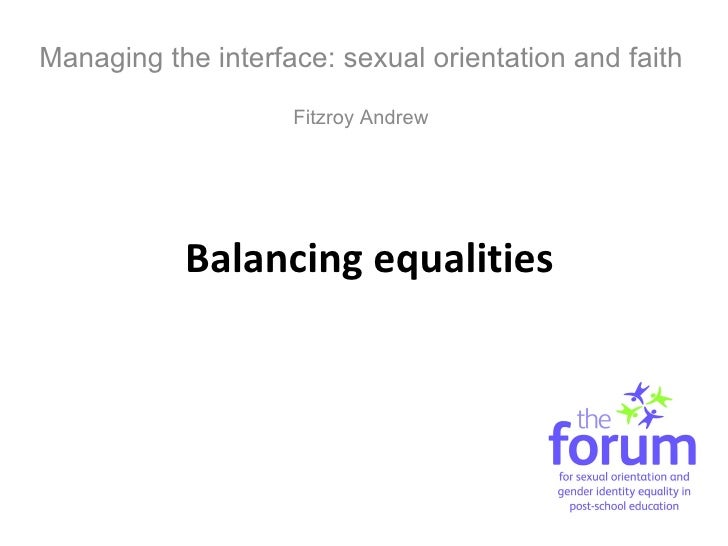 Balancing equalities Managing the interface: sexual orientation and faith Fitzroy Andrew